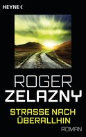 Roger Zelazny: Straße nach überallhin ★★★