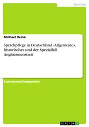 Sprachpflege in Deutschland - Allgemeines, historisches und der Spezialfall Anglizismenstreit