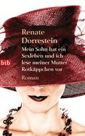 Renate Dorrestein: Mein Sohn hat ein Sexleben und ich lese meiner Mutter Rotkäppchen vor ★★★★