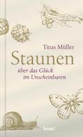 Titus Müller: Staunen über das Glück im Unscheinbaren