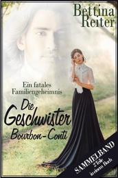 Die Geschwister Bourbon-Conti - Ein fatales Familiengeheimnis - Sammelband - zwei Teile in einem Buch