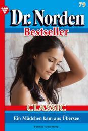 Dr. Norden Bestseller Classic 79 – Arztroman - Ein Mädchen kam aus Übersee