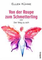 Ellen Kühne: Von der Raupe zum Schmetterling ★★★★★