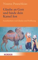 Nossrat Peseschkian: Glaube an Gott und binde dein Kamel fest