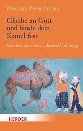 Glaube an Gott und binde dein Kamel fest - Geschichten von Glaube und Hoffnung