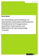 Karin Weise: Die Darstellung und Vermittlung von präsentischen, präteritalen und futurischen Verbalformen des Portugiesischen, Spanischen, Französischen und Italienischen für deutschsprachige Lernende