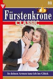 Fürstenkrone Classic 32 – Adelsroman - In deinen Armen tanz ich ins Glück