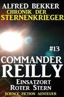 Alfred Bekker: Commander Reilly #13: Einsatzort Roter Stern: Chronik der Sternenkrieger ★★★★★