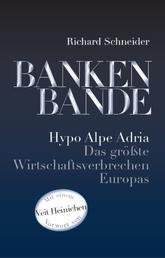 Bankenbande - Hypo Alpe Adria - Das größte Wirtschaftsverbrechen Europas