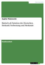 Bairisch als Variation des Deutschen. Herkunft, Verbreitung und Merkmale
