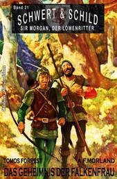 Schwert und Schild – Sir Morgan, der Löwenritter Band 21: Das Geheimnis der Falkenfrau