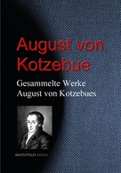 August von Kotzebue: Gesammelte Werke August von Kotzebues