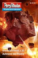 Peter Terrid: Planetenroman 53 + 54: Unsterblichkeit x 20 / Aufstand der Posbis