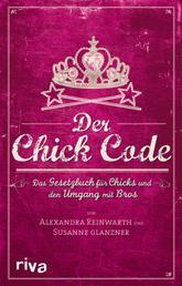 Der Chick Code - Das Gesetzbuch für Chicks und den Umgang mit Bros
