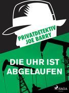 Joe Barry: Privatdetektiv Joe Barry - Die Uhr ist abgelaufen ★★★★