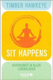 Sit Happens - Buddhismus in allen Lebenslagen
