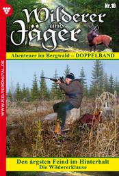 Wilderer und Jäger 10 – Heimatroman - Den ärgsten Feind im Hinterhalt – Die Wildererklause