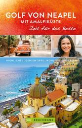 Bruckmann Reiseführer Golf von Neapel und Amalfiküste: Zeit für das Beste - Highlights, Geheimtipps, Wohlfühladressen