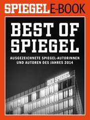 Best of SPIEGEL - Ausgezeichnete SPIEGEL-Autorinnen und -Autoren des Jahres 2014 - Ein SPIEGEL E-Book