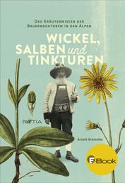 Wickel, Salben und Tinkturen - Das Kräuterwissen der Bauerndoktoren in den Alpen