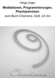 Meditationen, Programmierungen, Phantasiereisen - zum Buch Charisma, Gott, ich bin