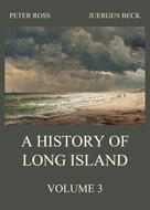 Peter Ross: A History of Long Island, Vol. 3