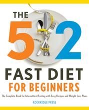 The 5:2 Fast Diet for Beginners - The Complete Book for Intermittent Fasting with Easy Recipes and Weight Loss Plans