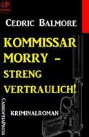 Cedric Balmore: Kommissar Morry Kriminalroman 2: Kommissar Morry - streng vertraulich! ★★★★