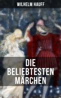 Wilhelm Hauff: Die beliebtesten Märchen von Wilhelm Hauff ★★★