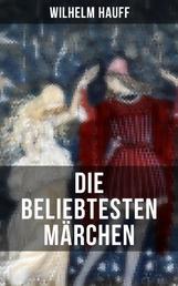 Die beliebtesten Märchen von Wilhelm Hauff - Der kleine Muck + Das kalte Herz + Die Karawane + Der Zwerg Nase + Kalif Storch…