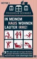 Friedhelm Schwarz: In meinem Haus wohnen lauter Irre! ★★★★
