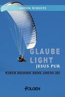 Anton Schulte: Glaube light – Jesus pur ★★★★★