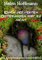 Helen Hoffmann: Einen perfekten Osterhasen gibt es nicht