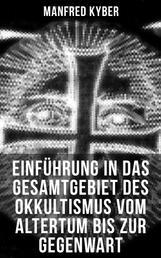 Einführung in das Gesamtgebiet des Okkultismus vom Altertum bis zur Gegenwart