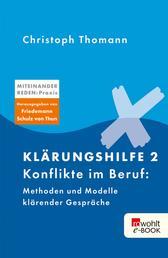 Klärungshilfe 2 - Konflikte im Beruf: Methoden und Modelle klärender Gespräche