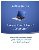 "Lothar Herbst: Morgen kann ich auch ""Computer"" ★★"