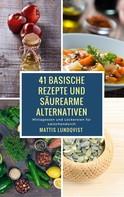 Mattis Lundqvist: 41 basische Rezepte und säurearme Alternativen