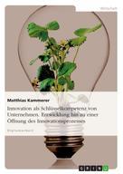 Matthias Kammerer: Innovation als Schlüsselkompetenz von Unternehmen. Entwicklung hin zu einer Öffnung des Innovationsprozesses