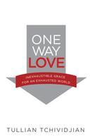 Tullian Tchividjian: One Way Love