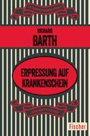 Richard Barth: Erpressung auf Krankenschein