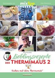 MIXtipp Lieblingsrezepte der Thermimaus 2 - Kochen mit dem Thermomix TM5 und TM31