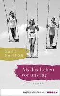 Care Santos: Als das Leben vor uns lag ★★★★