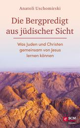 Die Bergpredigt aus jüdischer Sicht - Was Juden und Christen gemeinsam von Jesus lernen können