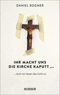 Daniel Bogner: Ihr macht uns die Kirche kaputt...