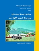 Shawn Ayahuasca Vega: Mit dem Staatszirkus der DDR durch Europa