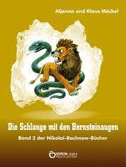Die Schlange mit den Bernsteinaugen - Band 2 der Nikolai-Bachnow-Bücher