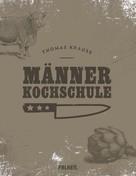 Thomas Krause: Männerkochschule