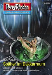 "Perry Rhodan 2964: Späher im Dakkarraum - Perry Rhodan-Zyklus ""Genesis"""