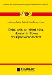 Dabei sein ist (nicht) alles. Inklusion im Fokus der Sportwissenschaft - 2. Interdisziplinärer Expert/innenworkshop der dvs am 12. Februar 2015 in Göttingen