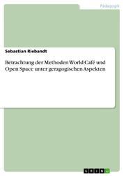 Betrachtung der Methoden World Café und Open Space unter geragogischen Aspekten